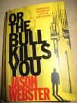 Jason Webster - or the bull kills you 12-7-13